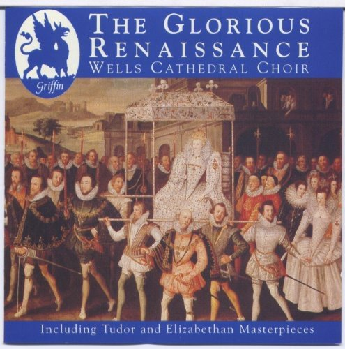 THE GLORIOUS RENAISSANCE - WELLS CATHEDRAL CHOIR