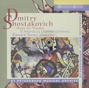 SHOSTAKOVICH: MUSIC FOR THEATRE - ST. PETERSBURG CHAMBER ORCHESTRA, SEROV