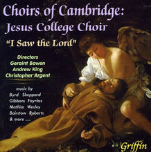 Load image into Gallery viewer, CHOIRS OF CAMBRIDGE: JESUS COLLEGE CHOIR - I SAW THE LORD