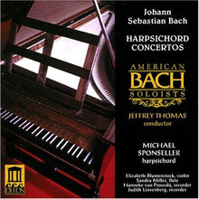 Load image into Gallery viewer, Bach, J. S.: Harpsichord Concertos - Michael Sponseller, Bach Soloists, Jeffrey Thomas