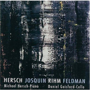 HERSCH/JOSQUIN/RIHM/FELDMAN: CELLO & PIANO WORKS