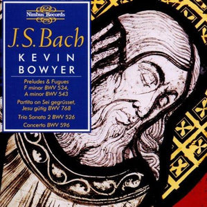 Bach: The Works for Organ, Volume 3 - Kevin Bowyer