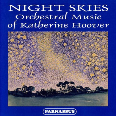 NIGHT SKIES: ORCHESTRAL MUSIC OF KATHERINE HOOVER - SLOVAK RADIO SYMPHONY ORCHESTRA, WISCONSIN PHILOMUSICA