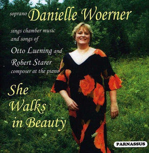 SHE WALKS IN BEAUTY - THE SONGS OF LUENING AND STARER - DANIELLE WOERNER