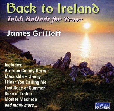 BACK TO IRELAND: IRISH SONGS & BALLADS FOR TENOR - JAMES GRIFFETT