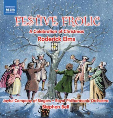 FESTIVE FROLIC: A CELEBRATION OF CHRISTMAS BY RODERICK ELMS - STEPHEN BELL; JOYFUL COMPANY OF SINGERS; ROYAL PHILHARMONIC ORCHESTRA