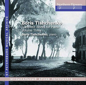 TISCHENKO: COMPLETE WORKS FOR PIANO, VOLUME 3