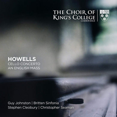 Howells: Cello Concerto, An English Mass & Other Works - The Choir of King's College Cambridge (2 SACDs)