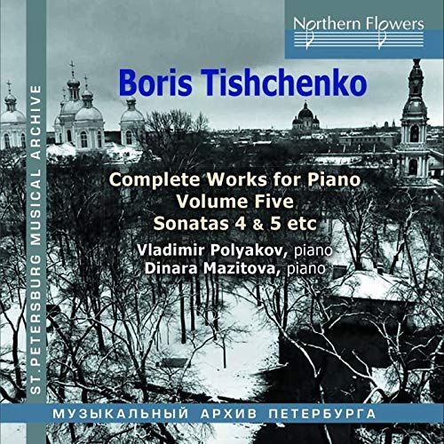 TISCHENKO: COMPLETE WORKS FOR PIANO, VOLUME 5: PIANO SONATAS 4 & 5