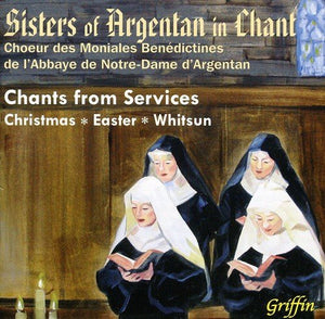 SISTERS FROM ARGENTAN: CHANTS FROM SERVICES - CHRISTMAS; EASTER; WHITSUN