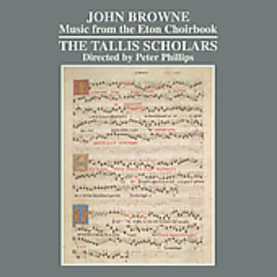 BROWNE: Music from the Eton Choirbook - The Tallis Scholars