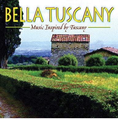 BELLA TUSCANY: Music Inspired By Tuscany: Puccini, Vivaldi, Respighi and More