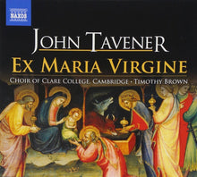 Load image into Gallery viewer, TAVENER JOHN: EX MARIA VIRGINE - TIMOTHY BROWN; CHOIR OF CLARE COLLEGE CAMBRIDGE