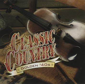 CLASSIC COUNTRY: GOLDEN '40S: Ernest Tubb, Bob Wills, Eddy Arnold, Cowboy Copas, Roy Acuff