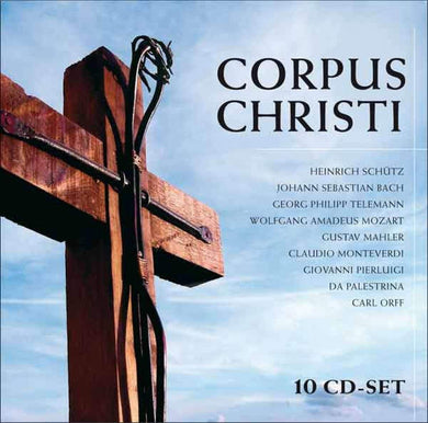 CORPUS CHRISTI - PASSIONS, SONATAS, MASSES AND OTHER SACRED WORKS (10 CDS)