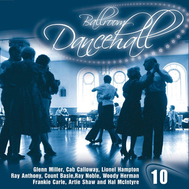 BALLROOM DANCEHALL - GLENN MILLER, ARTIE SHAW, CAB CALLOWAY, WOODY HERMAN AND MORE  (10 CDS)