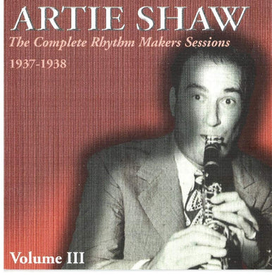 ARTIE SHAW: Complete Rhythm Makers Sessions 1937-1938, Vol. 3 (2 CDs)