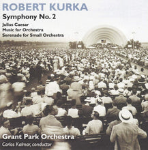 Load image into Gallery viewer, KURKA: SYMPHONY NO. 2 - KALMAR; GRANT PARK ORCHESTRA