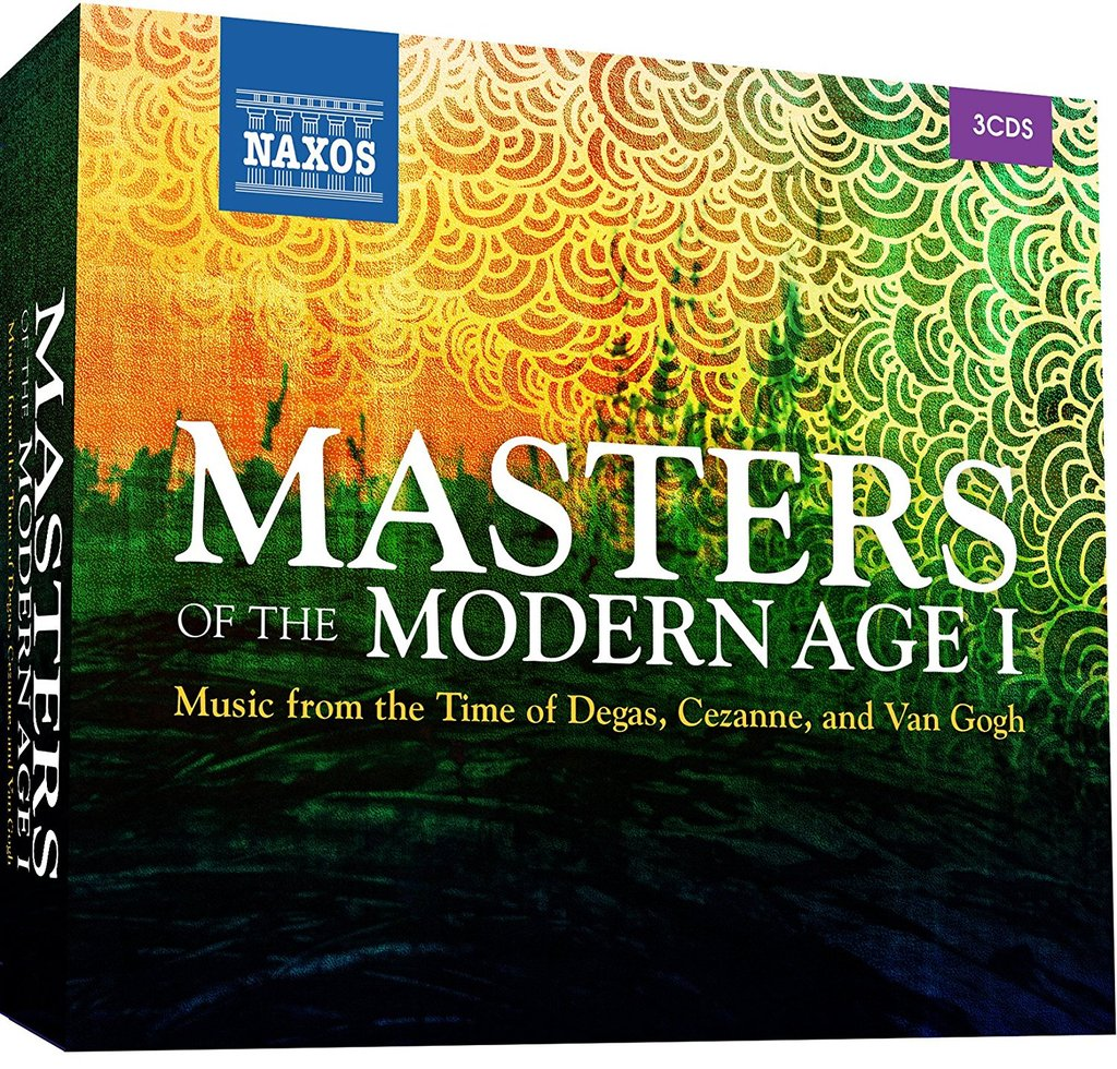MASTERS OF THE MODERN AGE 1: MUSIC FROM THE TIME OF DEGAS, CEZANNE AND VAN GOGH (3 CDS)