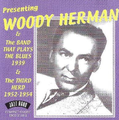 WOODY HERMAN: The Band That Plays the Blues 1939 & The Third Herd 1952-1954