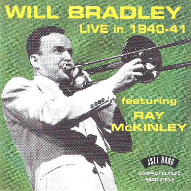 WILL BRADLEY: Live In 1940-41 feat. Ray McKinley