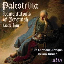 Load image into Gallery viewer, PALESTRINA: LAMENTATIONS OF JEREMIAH, BOOK FOUR - PRO CANTIONE ANTIQUA