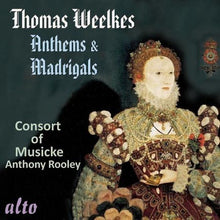Load image into Gallery viewer, WEELKES: ANTHEMS & MADRIGALS - CONSORT OF MUSIC