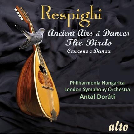 RESPIGHI: ANCIENT AIRS & DANCES - DORATI, PHILHARMONIA HUNGARICA