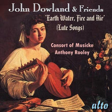 Load image into Gallery viewer, JOHN DOWLAND & FRIENDS - LUTE SONGS - CONSORT OF MUSICKE