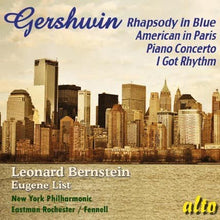 Load image into Gallery viewer, GERSHWIN: RHAPSODY IN BLUE; AN AMERICAN IN PARIS; PIANO CONCERTO IN F; I GOT RHYTHM VARIATIONS - BERNSTEIN, LIST, NEW YORK PHILHARMONIC, EASTMAN-ROCHESTER ORCHESTRA