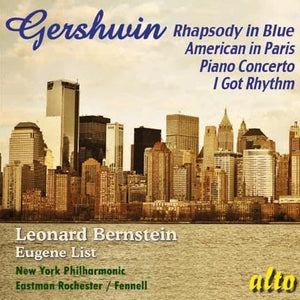 GERSHWIN: RHAPSODY IN BLUE; AN AMERICAN IN PARIS; PIANO CONCERTO IN F; I GOT RHYTHM VARIATIONS - BERNSTEIN, LIST, NEW YORK PHILHARMONIC, EASTMAN-ROCHESTER ORCHESTRA