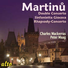 Load image into Gallery viewer, MARTINU: DOUBLE CONCERTO; SINFONIETTA GIOCOSA; RHAPSODY-CONCERTO FOR VIOLA - MACKERRAS