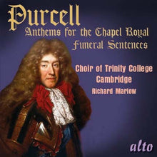 Load image into Gallery viewer, PURCELL: ANTHEMS FOR THE CHAPEL ROYAL - CHOIR OF TRINITY CHURCH CAMBRIDGE, RICHARD MARLOW