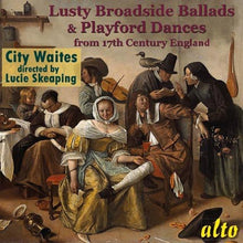 Load image into Gallery viewer, LUSTY BROADSIDE BALLADS & PLAYFORD DANCES FROM 17th CENTURY ENGLAND - CITY WAITES