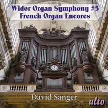Load image into Gallery viewer, WIDOR: ORGAN SYMPHONY NO. 5; EXCERPTS SYMS 6 & 8; FRENCH ROMANTIC ORGAN ENCORES - DAVID SANGER