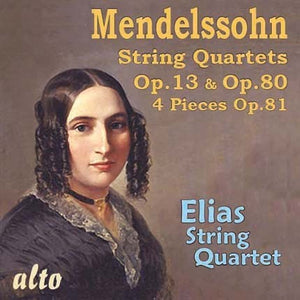MENDELSSOHN: STRING QUARTETS OP. 13 & OP. 80; 4 PIECES OP. 81 - ELIAS STRING QUARTET