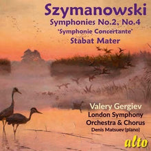 Load image into Gallery viewer, SZYMANOWSKI: SYMPHONIES NOS. 2 & 4; STABAT MATER - GERGIEV, LONDON SYMPHONY ORCHESTRA AND CHORUS