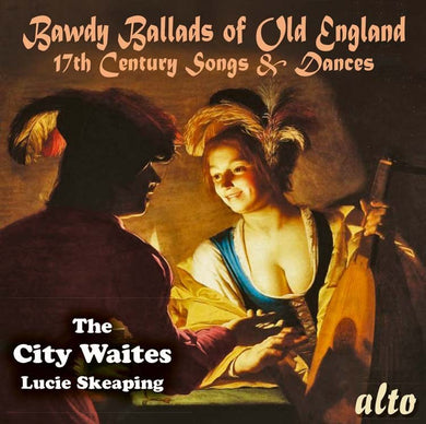 BAWDY BALLADS OF OLD ENGLAND - 17TH CENTURY SONGS & DANCES - CITY WAITES
