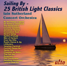 Load image into Gallery viewer, SAILING BY: 25 BRITISH LIGHT CLASSICS - IAIN SUTHERLAND CONCERT ORCHESTRA