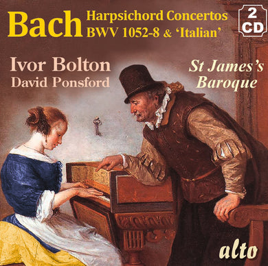 BACH: Concertos for Harpsichord & Strings BWV 1052-8; Italian Concerto BWV 971 - St. James Baroque Players, Ivor Bolton, David Ponsford (2 CDs