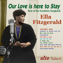 "Load image into Gallery viewer, ELLA FITZGERALD - ""OUR LOVE IS HERE TO STAY"" - THE BEST OF THE GERSHWIN SONGBOOK"