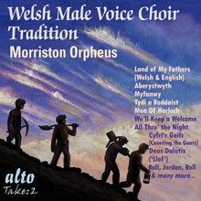 Load image into Gallery viewer, WELSH MALE CHOIR TRADITION: MORRISTON ORPHEUS
