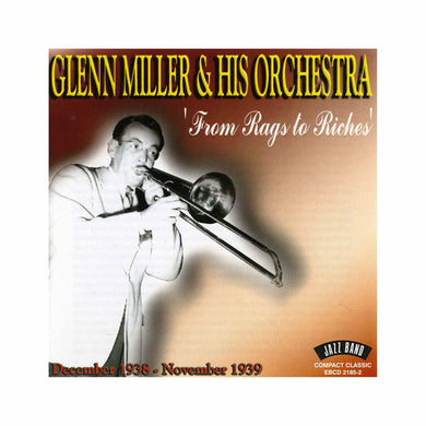 GLENN MILLER & HIS ORCHESTRA: From Rags To Riches Dec 1938-Nov 1939