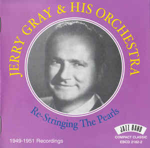 JERRY GRAY & HIS ORCHESTRA: Re-Stringing Pearls