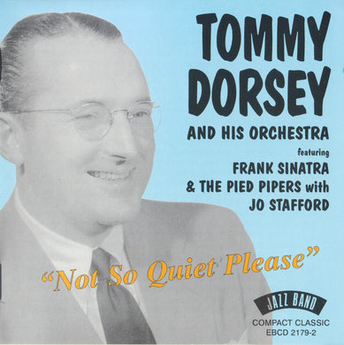 TOMMY DORSEY & HIS ORCHESTRA, WITH FRANK SINATRA: Not So Quiet Please