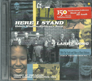 HERE I STAND: Elder's Wisdom, Children's Song - LARRY LONG, YOUTH AND ELDERS OF RURAL ALABAMA
