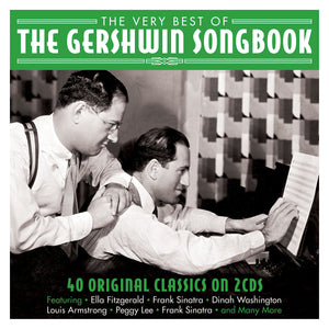 GEORGE AND IRA GERSHWIN: THE VERY BEST OF THE GERSHWIN SONGBOOK (2 CDS)