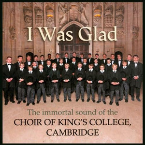 CHOIR OF KING'S COLLEGE, CAMBRIDGE: I Was Glad