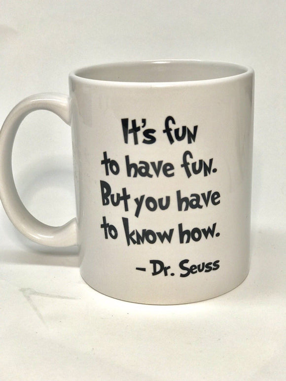 Dr. Seuss Cup Coffee Mug Its Fun To Have Fun But You Have To Know How - 11 oz mugs - Eureka Mugs