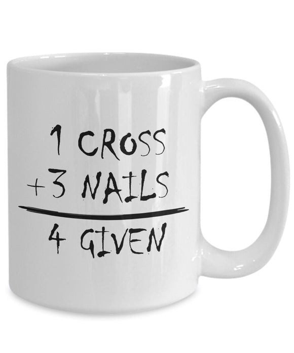 1 Cross 3 Nails 4 Given Christian Gift - Jesus Christ Savior Ceramic Coffee Mug